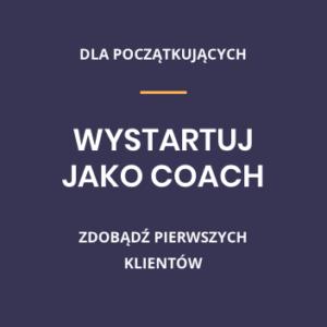 Kurs WYSTARTUJ JAKO COACH! pomoże Ci wystartować, zdobyć pierwszych prawdziwych klientów i doświadczenie konieczne do budowania biznesu.